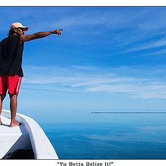 """photo """"Ya Betta Belize It!"""""""